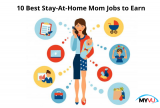 10 Best Stay-At-Home Mom Jobs to Earn