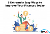 5 Extremely Easy Ways to Improve Your Finances Today