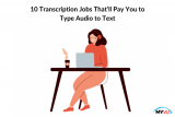 10 Transcription Jobs That'll Pay You to Type Audio to Text
