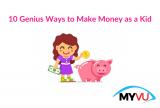 10 Genius ways to Make Money as a Kid