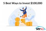 5 Best Ways to Invest $100,000