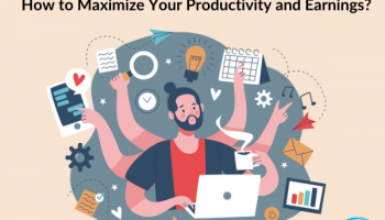 How to Maximize Your Productivity and Earnings?